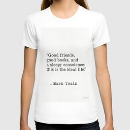 Good friends, good books, and a sleepy conscience: this is the ideal life. Mark Twain T-shirt