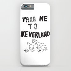 Take me to Neverland  iPhone 6s Slim Case