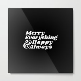 Merry Everything and Happy Always Metal Print