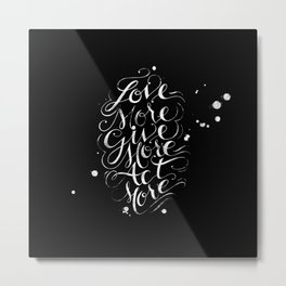Love More Act More Give More // BLK Metal Print