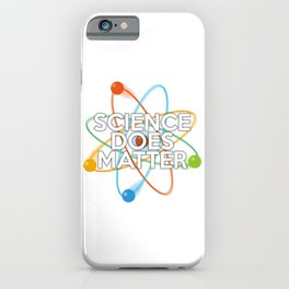 Science Does Matter Funny Quote Pun iPhone Case