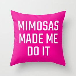Mimosas Made Me Do It (Magenta) Throw Pillow