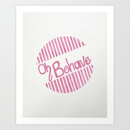 Oh Behave Art Print