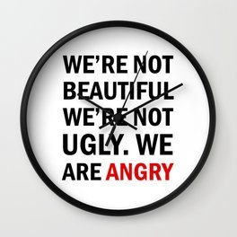 We're not beautiful, we're not ugly. We are angry! Wall Clock