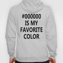 #000000 Is My Favorite Color Hoody