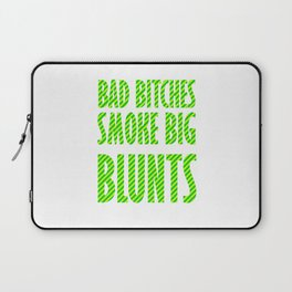 Bad Bitches smoke big blunts | Weed gift idea Laptop Sleeve