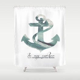 Be my Anchor Shower Curtain