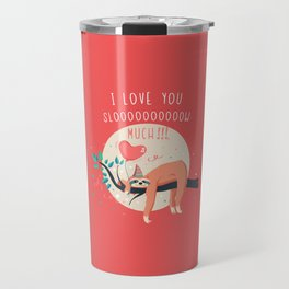 Love you slow much Travel Mug