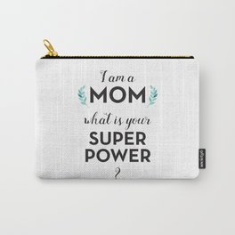 I am a Mom, what is your Super Power? Carry-All Pouch