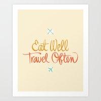 eat well travel often Art Prints featuring Eat Well, Travel Often by John Suder