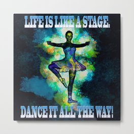 Life is like a stage Metal Print