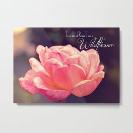 In a field of roses I am a wildflower Metal Print