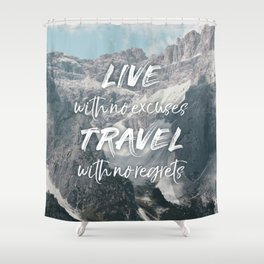 LIVE with no excuses TRAVEL with no regrets Shower Curtain