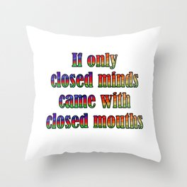 If Only Closed Minds Came with Closed Mouths Rainbow Text Throw Pillow