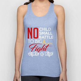 No Child To Small No Battle To Big FIght Like A Kid Childhood Cancer Awareness T-Shirt Unisex Tank Top
