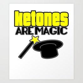 Ketones Are Magic LCHF Diet Keto Lifestyle Low Carb High Fat Art Print