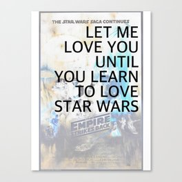 let me love you until you learn to love star wars Canvas Print