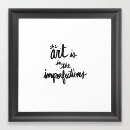 Art is in the Imperfections Framed Art Print