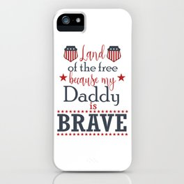 Land Of The Free Because My Daddy Is Brave July 4th design iPhone Case