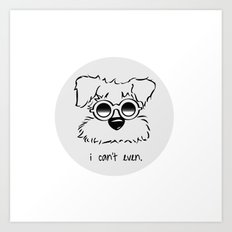 I Can't. I Just Can't. Even. Art Print