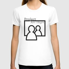 Project Am I Right T-shirt