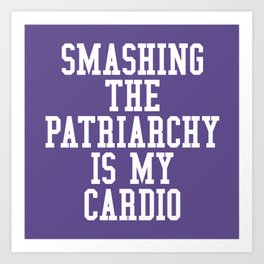 Smashing The Patriarchy is My Cardio (Ultra Violet) Art Print