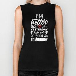 T-shirt/ I am better than Yesterday but not as good as Tomorrow Biker Tank