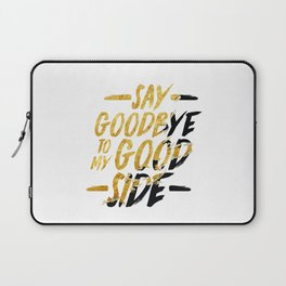 Say Goodbye To My Good Side Laptop Sleeve