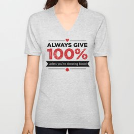 ALWAYS GIVE 100%, UNLESS YOU'RE DONATING BLOOD Unisex V-Neck