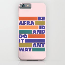 BE AFRAID AND DO IT ANYWAY - colorful typography iPhone Case