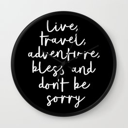 Live Travel Adventure Bless and Don't Be Sorry black and white typography poster home wall decor Wall Clock