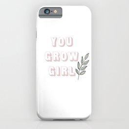 You Grow Girl iPhone Case