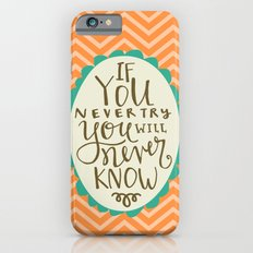 If You Don't Try You Will Never Know iPhone 6s Slim Case