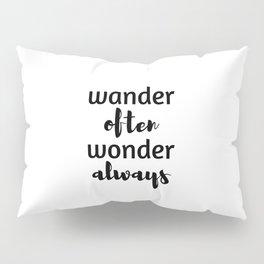 Wander often wonder always Pillow Sham