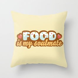 Food is my Soulmate Throw Pillow