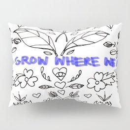 We Grow Where We Want Pillow Sham