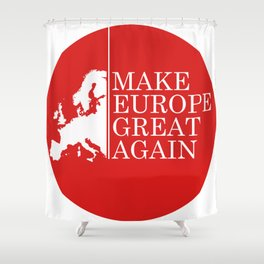 Make Europe Great Again Shower Curtain
