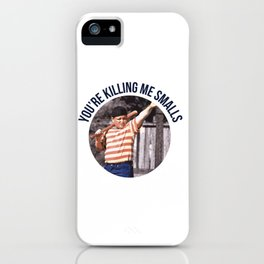 You're Killing Me Smalls iPhone Case