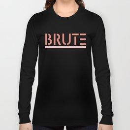 Brute! Long Sleeve T-shirt
