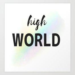 high world Art Print
