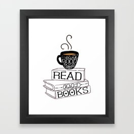 Drink Good Coffee, Read Good Books Framed Art Print