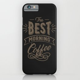 The Best Morning Coffee iPhone Case