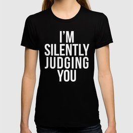 I'M SILENTLY JUDGING YOU (Black & White) T-shirt