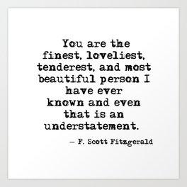 The finest, loveliest, tenderest and most beautiful person - F Scott Fitzgerald Art Print