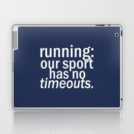 Our Sport Has No Timeouts.  Laptop & iPad Skin