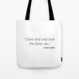 I love and only love the fairer sex - Anne Lister Tote Bag