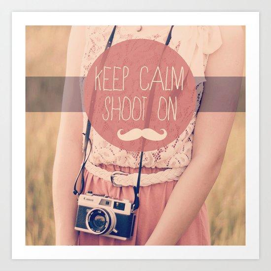 Keep Calm & Shoot On  Art Print