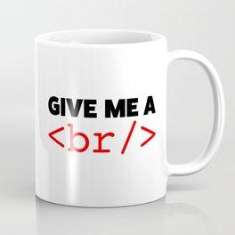 Give my a break Coffee Mug