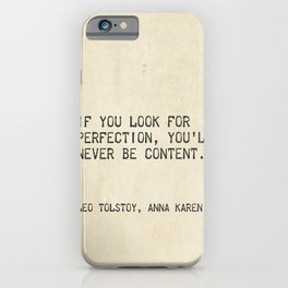 If you look for perfection, you'll never be content. Leo Tolstoy, Anna Karenina iPhone Case