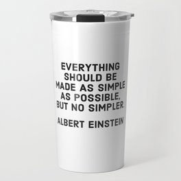 EVERYTHING SHOULD BE MADE AS SIMPLE AS POSSIBLE BUT NO SIMPLER - ALBERT EINSTEIN Travel Mug